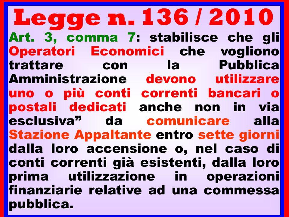 Legge n. 136 / 2010 Art. 3, comma 7: stabilisce che gli Operatori Economici che vogliono trattare con la Pubblica Amministrazione devono utilizzare un