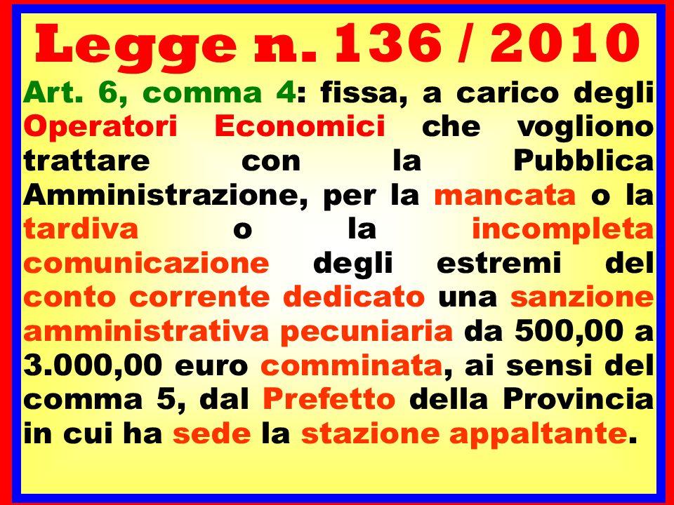Legge n. 136 / 2010 Art. 6, comma 4: fissa, a carico degli Operatori Economici che vogliono trattare con la Pubblica Amministrazione, per la mancata o
