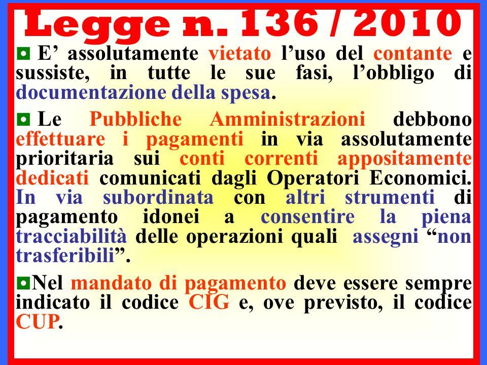 Legge n. 136 / 2010 E assolutamente vietato luso del contante e sussiste, in tutte le sue fasi, lobbligo di documentazione della spesa. Le Pubbliche A