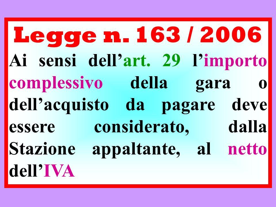 Legge n. 163 / 2006 Ai sensi dellart. 29 limporto complessivo della gara o dellacquisto da pagare deve essere considerato, dalla Stazione appaltante,