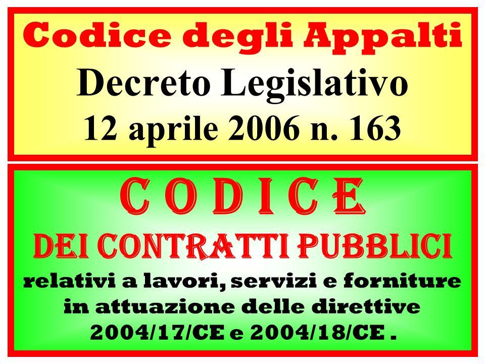 Codice degli Appalti Decreto Legislativo 12 aprile 2006 n. 163 C o d i c e dei contratti pubblici relativi a lavori, servizi e forniture in attuazione