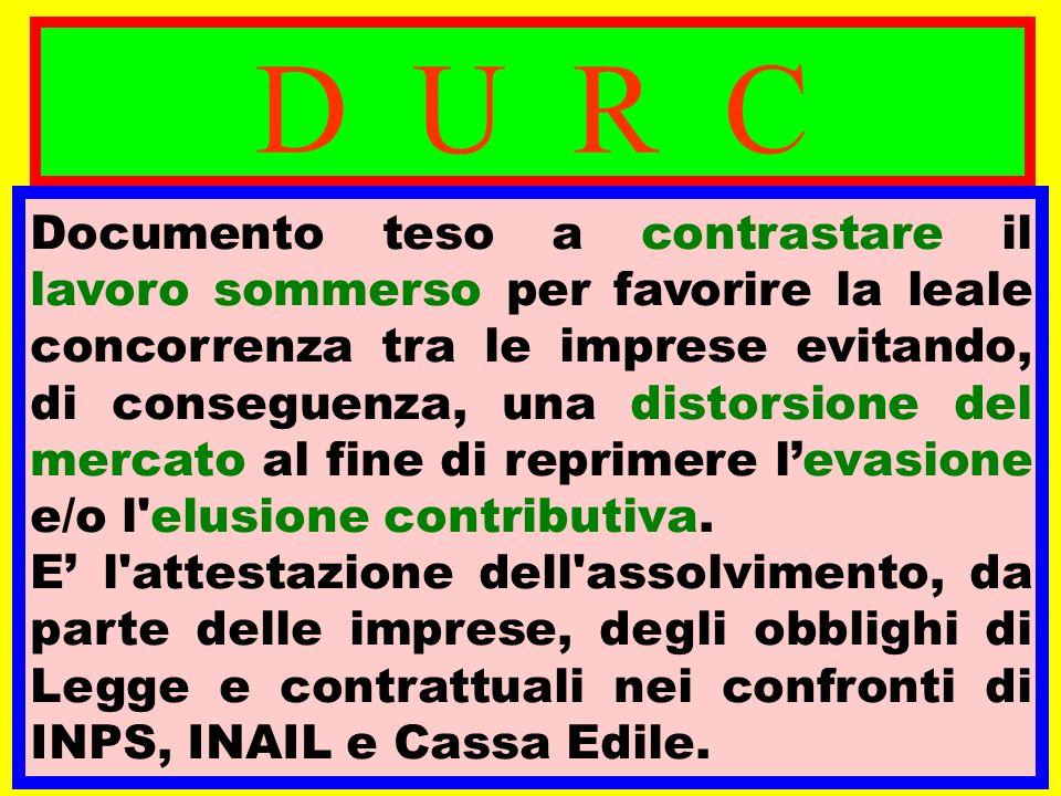 D U R C Documento teso a contrastare il lavoro sommerso per favorire la leale concorrenza tra le imprese evitando, di conseguenza, una distorsione del