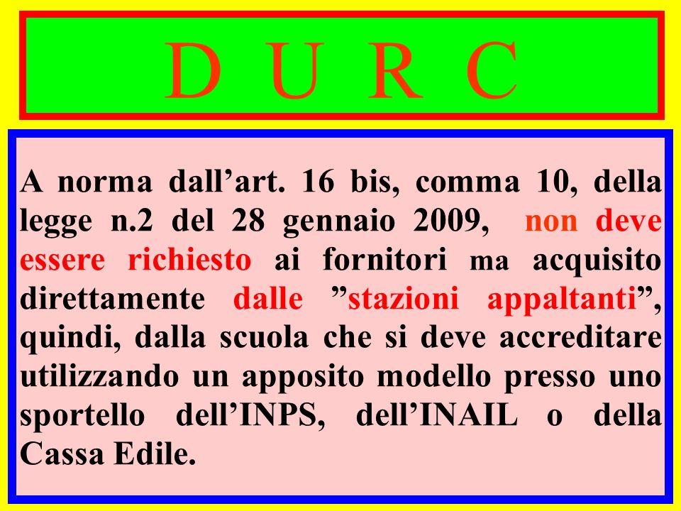 D U R C A norma dallart. 16 bis, comma 10, della legge n.2 del 28 gennaio 2009, non deve essere richiesto ai fornitori ma acquisito direttamente dalle