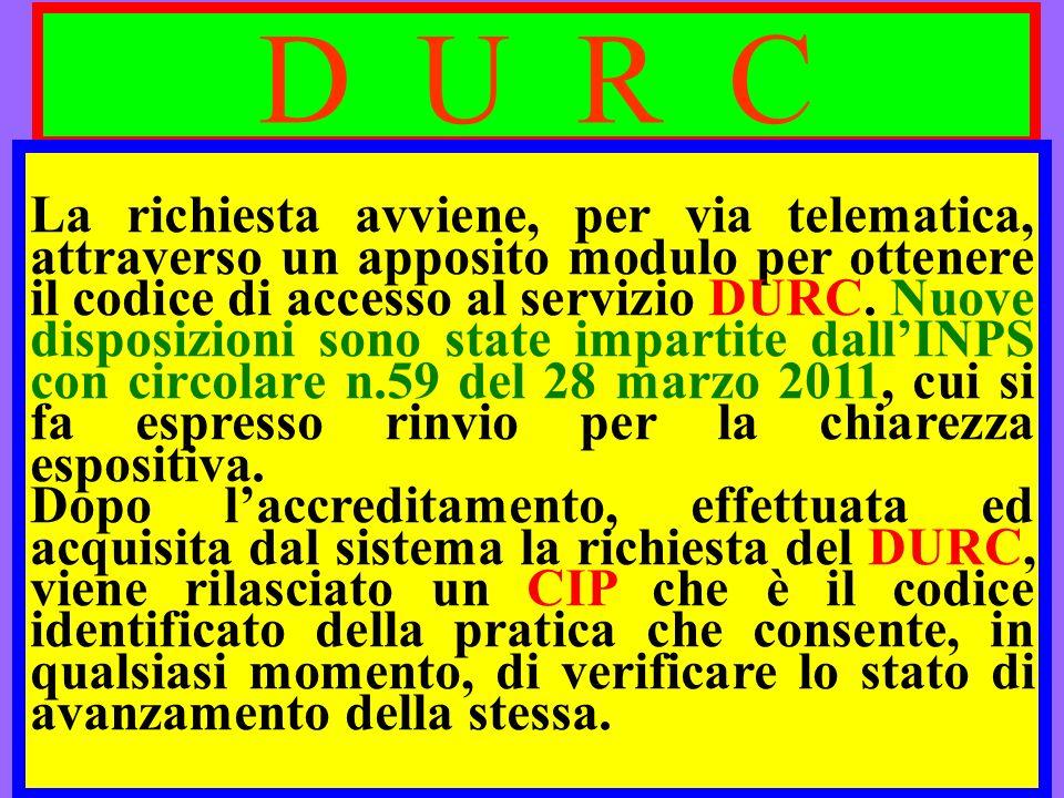 D U R C La richiesta avviene, per via telematica, attraverso un apposito modulo per ottenere il codice di accesso al servizio DURC. Nuove disposizioni