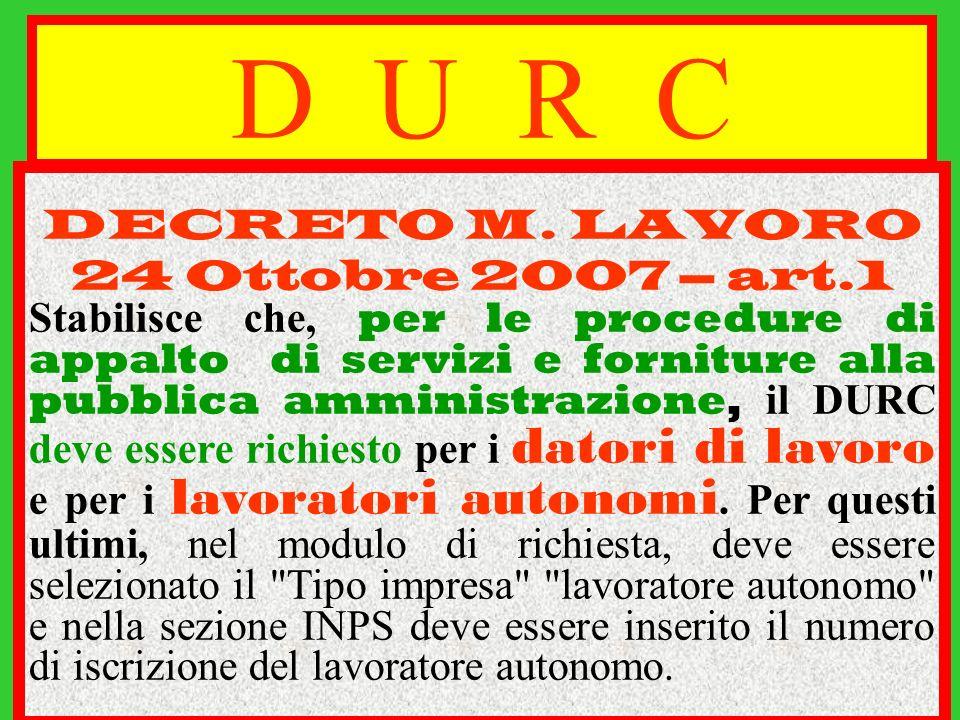 D U R C DECRETO M. LAVORO 24 Ottobre 2007 – art.1 Stabilisce che, per le procedure di appalto di servizi e forniture alla pubblica amministrazione, il