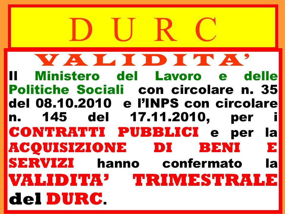 D U R C V A L I D I T A Il Ministero del Lavoro e delle Politiche Sociali con circolare n. 35 del 08.10.2010 e lINPS con circolare n. 145 del 17.11.20