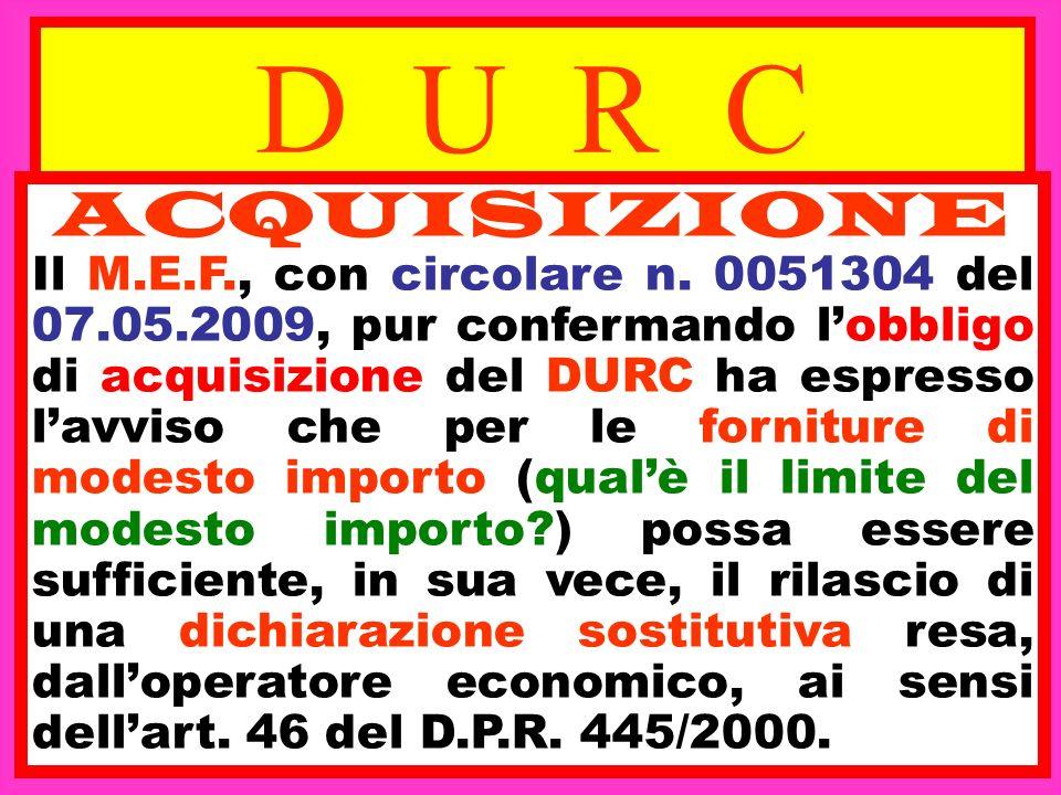 D U R C ACQUISIZIONE Il M.E.F., con circolare n. 0051304 del 07.05.2009, pur confermando lobbligo di acquisizione del DURC ha espresso lavviso che per