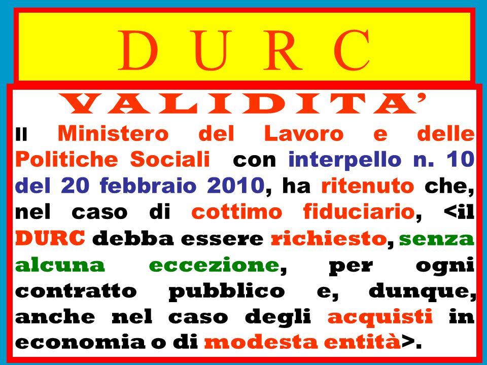 D U R C V A L I D I T A Il Ministero del Lavoro e delle Politiche Sociali con interpello n. 10 del 20 febbraio 2010, ha ritenuto che, nel caso di cott