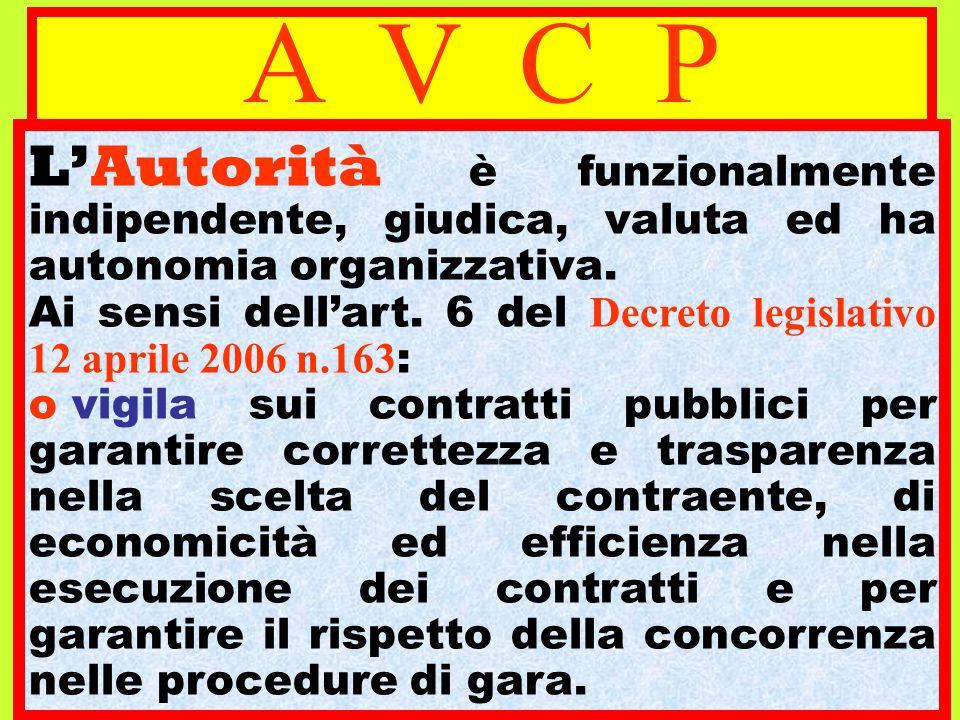 A V C P LAutorità è funzionalmente indipendente, giudica, valuta ed ha autonomia organizzativa. Ai sensi dellart. 6 del Decreto legislativo 12 aprile