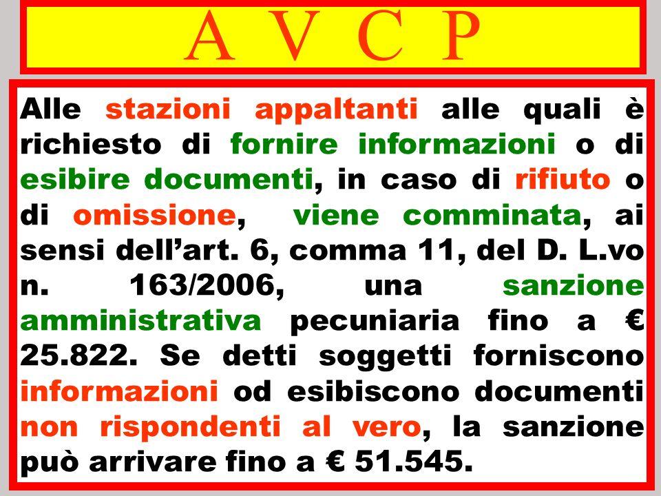 A V C P Alle stazioni appaltanti alle quali è richiesto di fornire informazioni o di esibire documenti, in caso di rifiuto o di omissione, viene commi