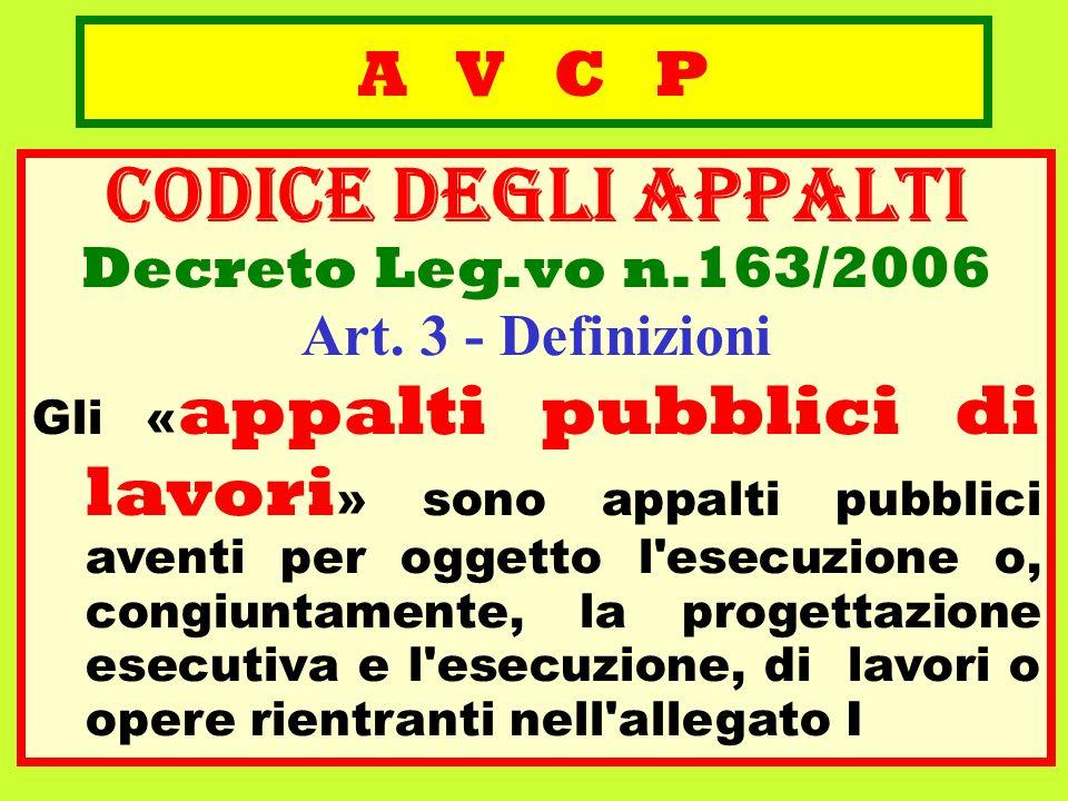 A V C P CODICE deGLI APPALTI Decreto Leg.vo n.163/2006 Art. 3 - Definizioni Gli « appalti pubblici di lavori » sono appalti pubblici aventi per oggett