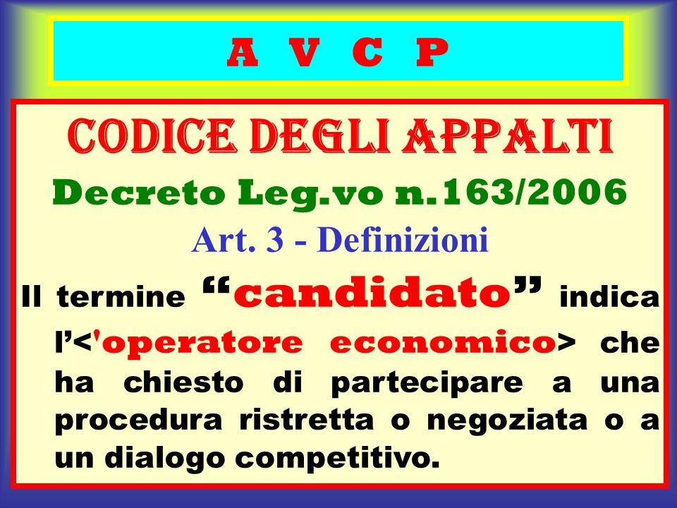 A V C P CODICE deGLI APPALTI Decreto Leg.vo n.163/2006 Art. 3 - Definizioni Il terminecandidato indica l che ha chiesto di partecipare a una procedura