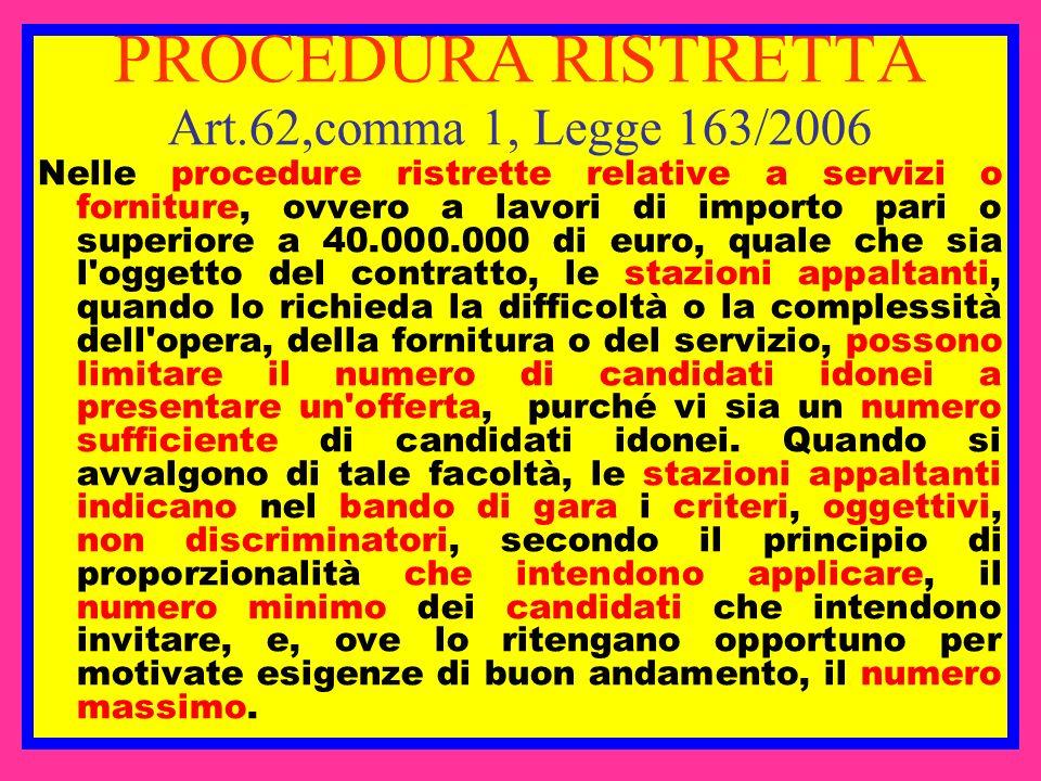 PROCEDURA RISTRETTA Art.62,comma 1, Legge 163/2006 Nelle procedure ristrette relative a servizi o forniture, ovvero a lavori di importo pari o superio