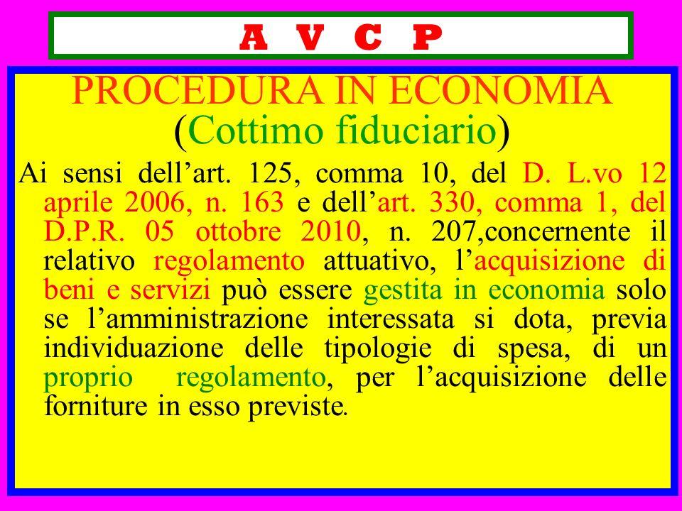 A V C P PROCEDURA IN ECONOMIA (Cottimo fiduciario) Ai sensi dellart. 125, comma 10, del D. L.vo 12 aprile 2006, n. 163 e dellart. 330, comma 1, del D.