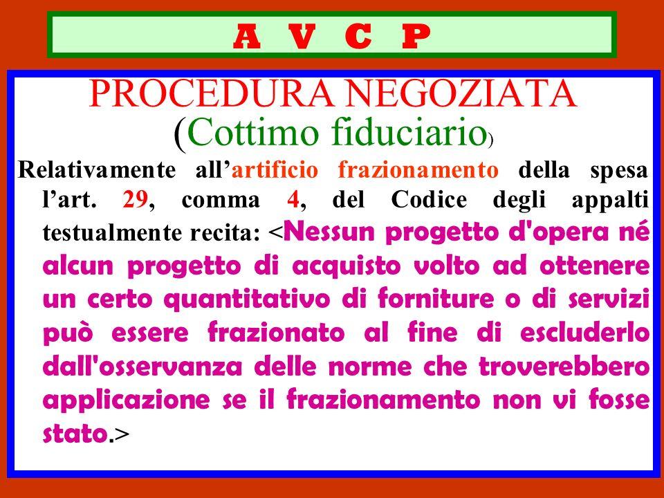A V C P PROCEDURA NEGOZIATA (Cottimo fiduciario ) Relativamente allartificio frazionamento della spesa lart. 29, comma 4, del Codice degli appalti tes