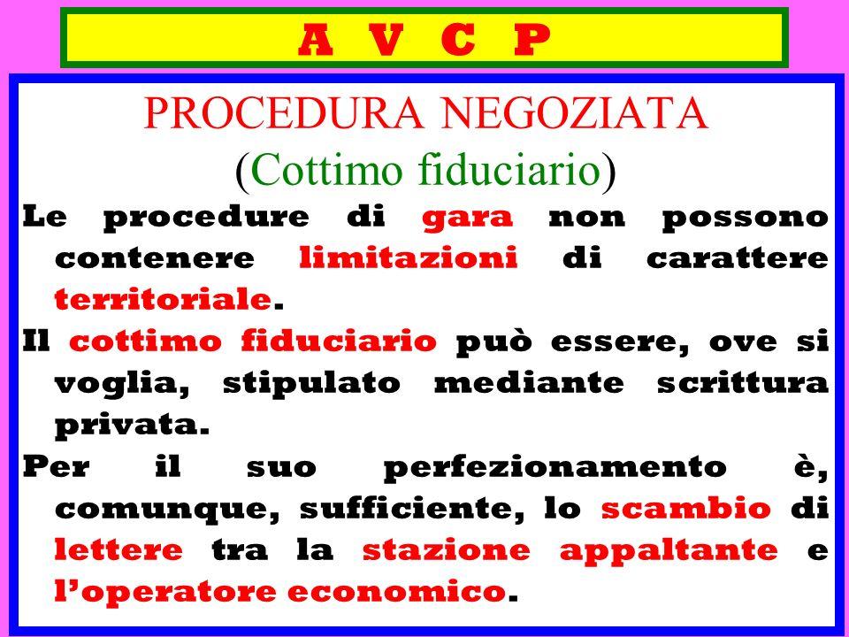A V C P PROCEDURA NEGOZIATA (Cottimo fiduciario) Le procedure di gara non possono contenere limitazioni di carattere territoriale. Il cottimo fiduciar