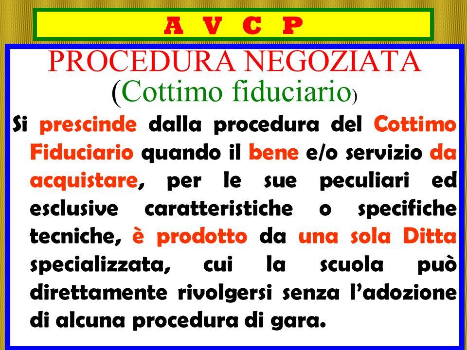 A V C P PROCEDURA NEGOZIATA (Cottimo fiduciario ) Si prescinde dalla procedura del Cottimo Fiduciario quando il bene e/o servizio da acquistare, per l