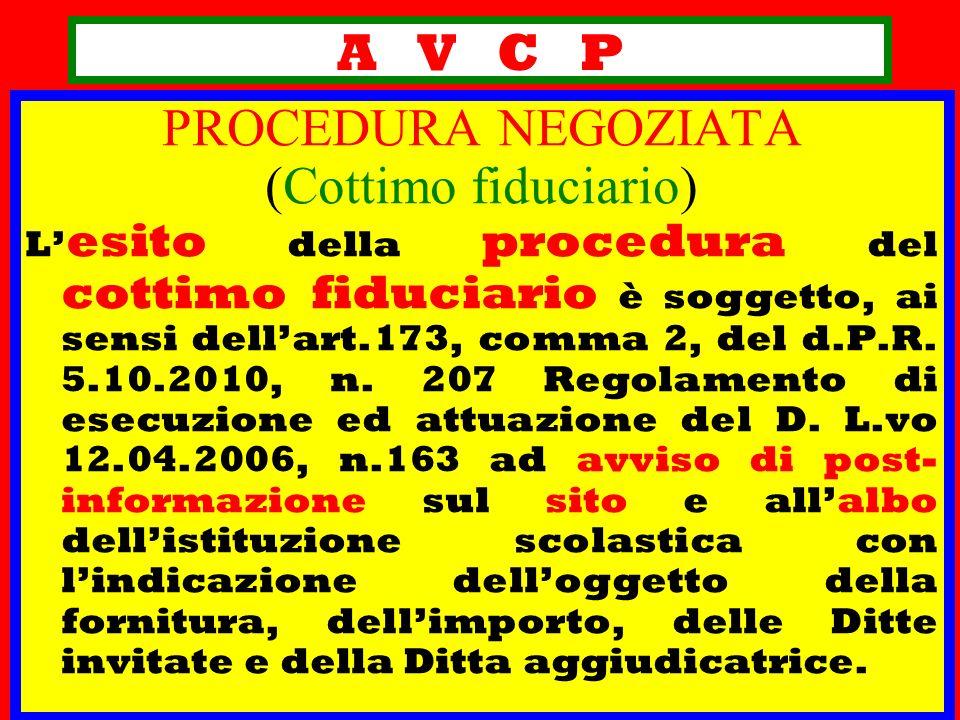 A V C P PROCEDURA NEGOZIATA (Cottimo fiduciario) L esito della procedura del cottimo fiduciario è soggetto, ai sensi dellart.173, comma 2, del d.P.R.