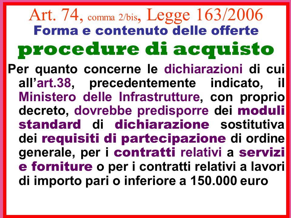 Art. 74, comma 2/bis, Legge 163/2006 Forma e contenuto delle offerte procedure di acquisto Per quanto concerne le dichiarazioni di cui allart.38, prec