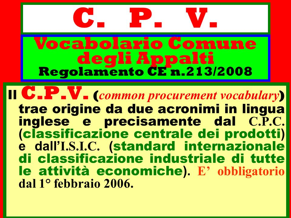 C. P. V. Il C.P.V. ( common procurement vocabulary ) trae origine da due acronimi in lingua inglese e precisamente dal C.P.C. ( classificazione centra