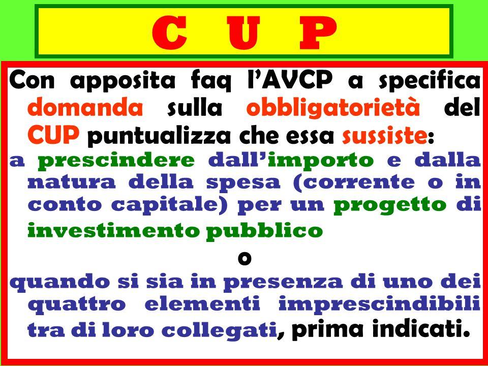C U P Con apposita faq lAVCP a specifica domanda sulla obbligatorietà del CUP puntualizza che essa sussiste: a prescindere dallimporto e dalla natura