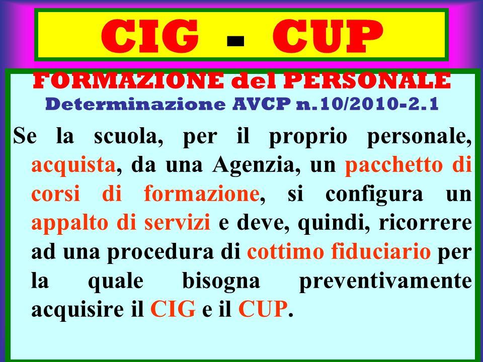 CIG - CUP FORMAZIONE del PERSONALE Determinazione AVCP n.10/2010-2.1 Se la scuola, per il proprio personale, acquista, da una Agenzia, un pacchetto di