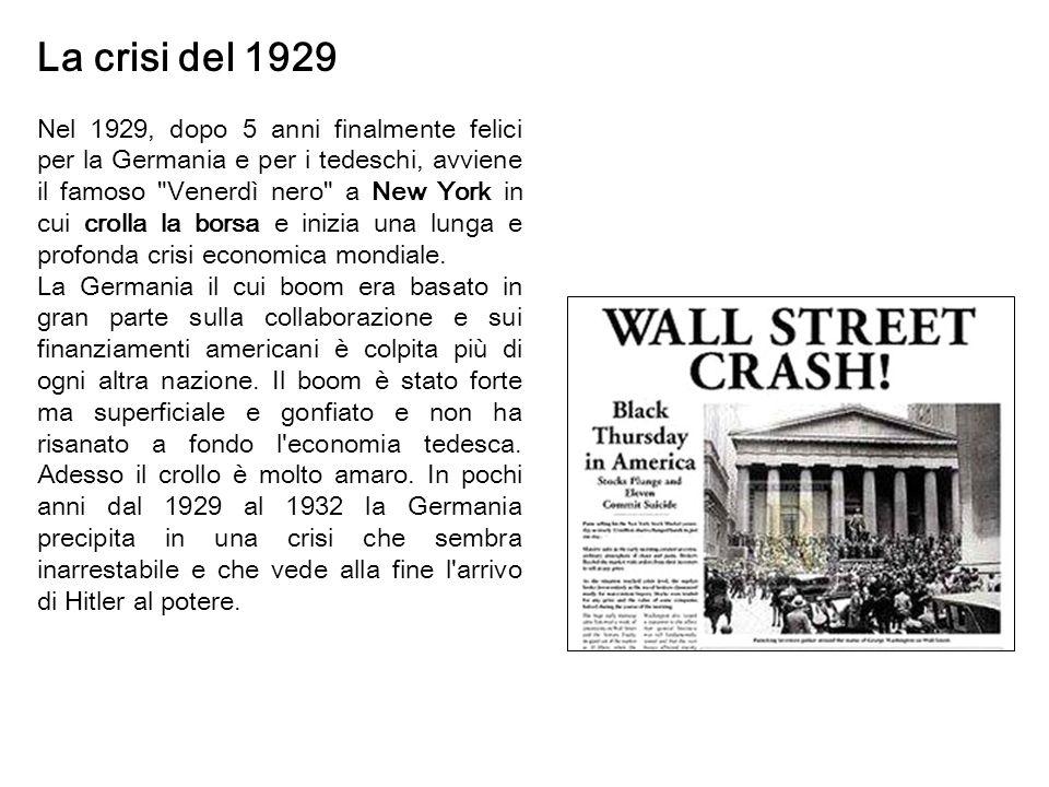 La crisi del 1929 Nel 1929, dopo 5 anni finalmente felici per la Germania e per i tedeschi, avviene il famoso