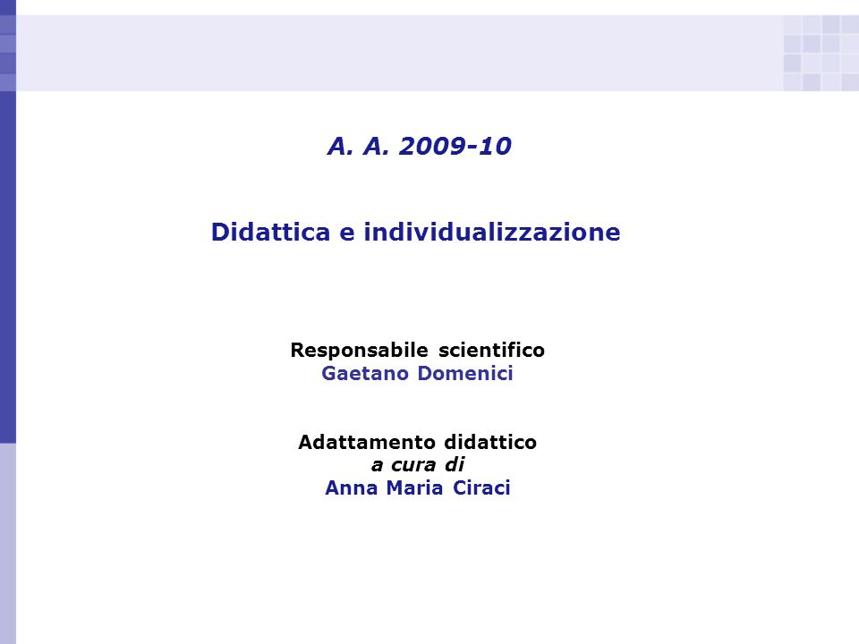A. A. 2009-10 Didattica e individualizzazione Responsabile scientifico Gaetano Domenici Adattamento didattico a cura di Anna Maria Ciraci