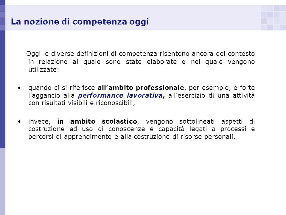 La nozione di competenza oggi Oggi le diverse definizioni di competenza risentono ancora del contesto in relazione al quale sono state elaborate e nel