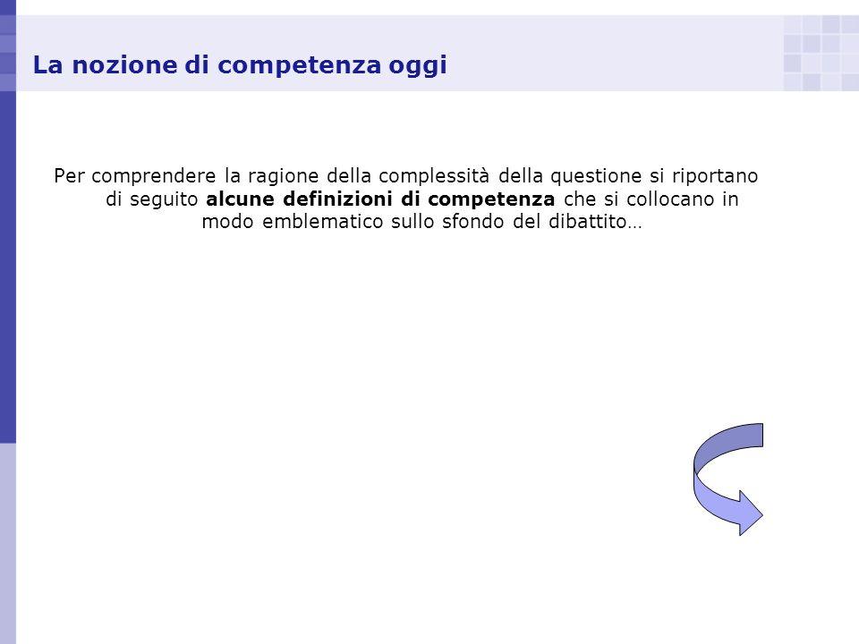 La nozione di competenza oggi Per comprendere la ragione della complessità della questione si riportano di seguito alcune definizioni di competenza ch