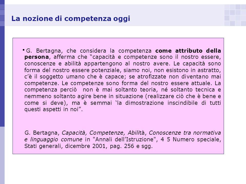 La nozione di competenza oggi G. Bertagna, che considera la competenza come attributo della persona, afferma che capacità e competenze sono il nostro