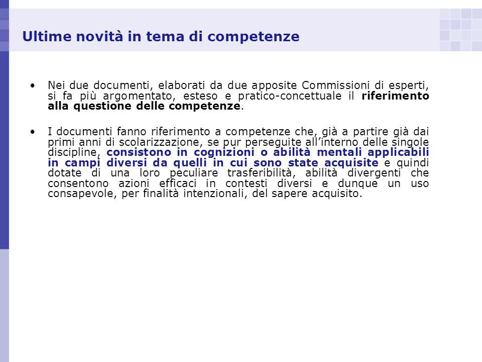 Ultime novità in tema di competenze Nei due documenti, elaborati da due apposite Commissioni di esperti, si fa più argomentato, esteso e pratico-conce