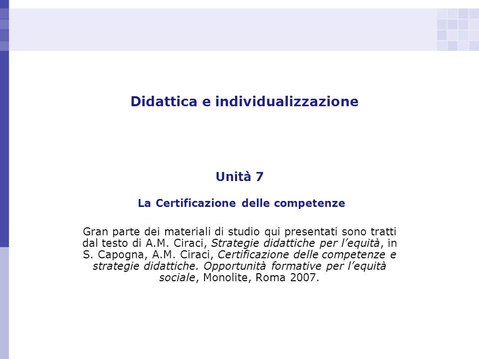 Didattica e individualizzazione Unità 7 La Certificazione delle competenze Gran parte dei materiali di studio qui presentati sono tratti dal testo di