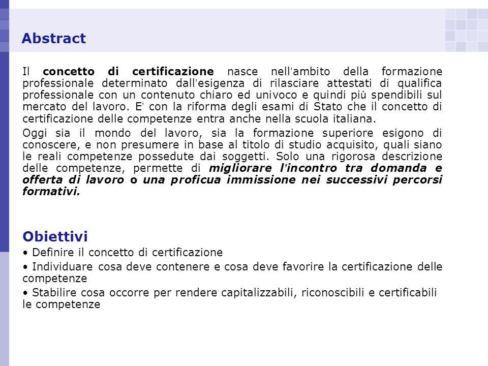 Abstract Il concetto di certificazione nasce nell ambito della formazione professionale determinato dall esigenza di rilasciare attestati di qualifica