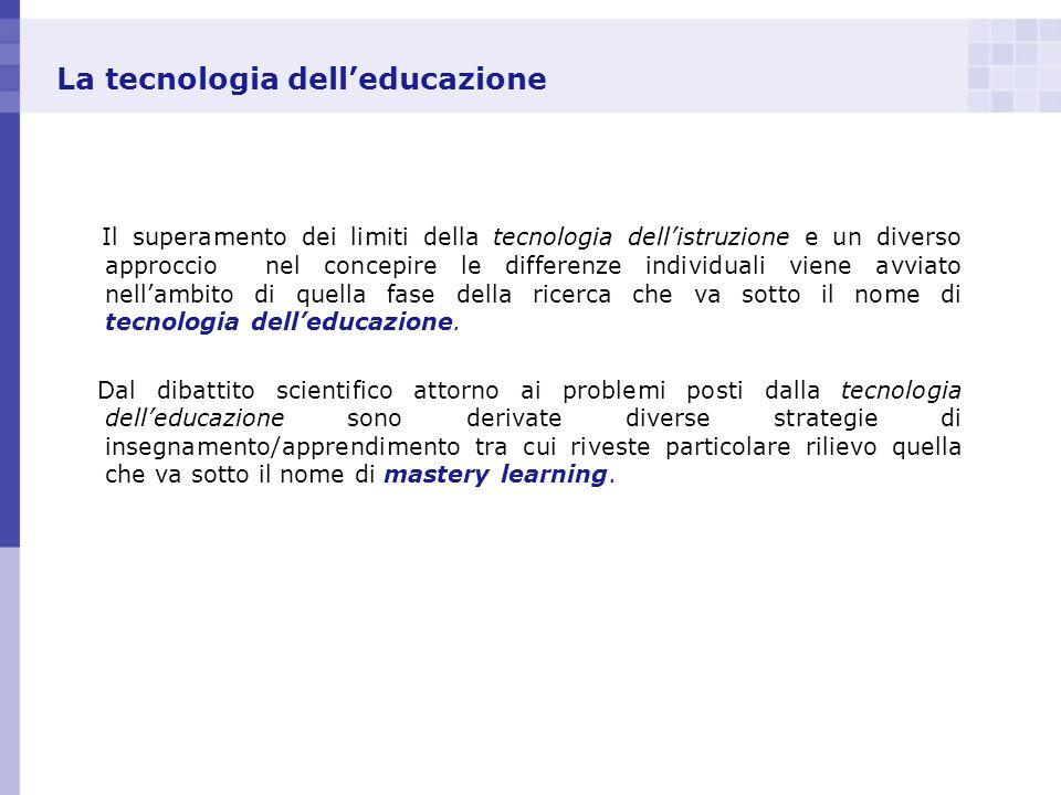 La tecnologia delleducazione Il superamento dei limiti della tecnologia dellistruzione e un diverso approccio nel concepire le differenze individuali