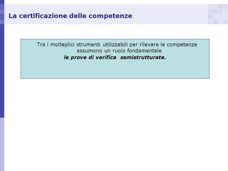 La certificazione delle competenze Tra i molteplici strumenti utilizzabili per rilevare le competenze assumono un ruolo fondamentale le prove di verif