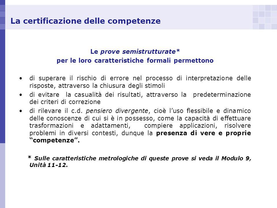 La certificazione delle competenze Le prove semistrutturate* per le loro caratteristiche formali permettono di superare il rischio di errore nel proce