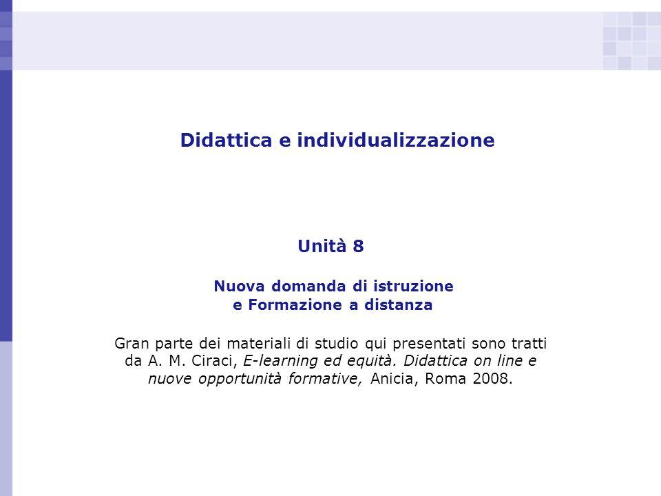 Didattica e individualizzazione Unità 8 Nuova domanda di istruzione e Formazione a distanza Gran parte dei materiali di studio qui presentati sono tra