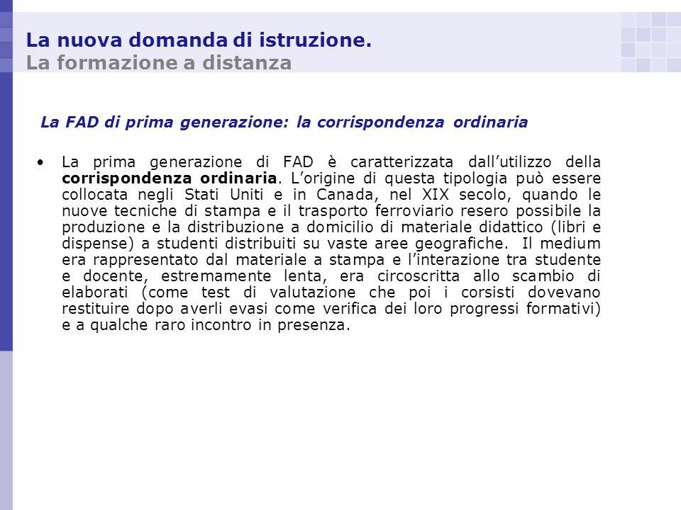 La nuova domanda di istruzione. La formazione a distanza La FAD di prima generazione: la corrispondenza ordinaria La prima generazione di FAD è caratt