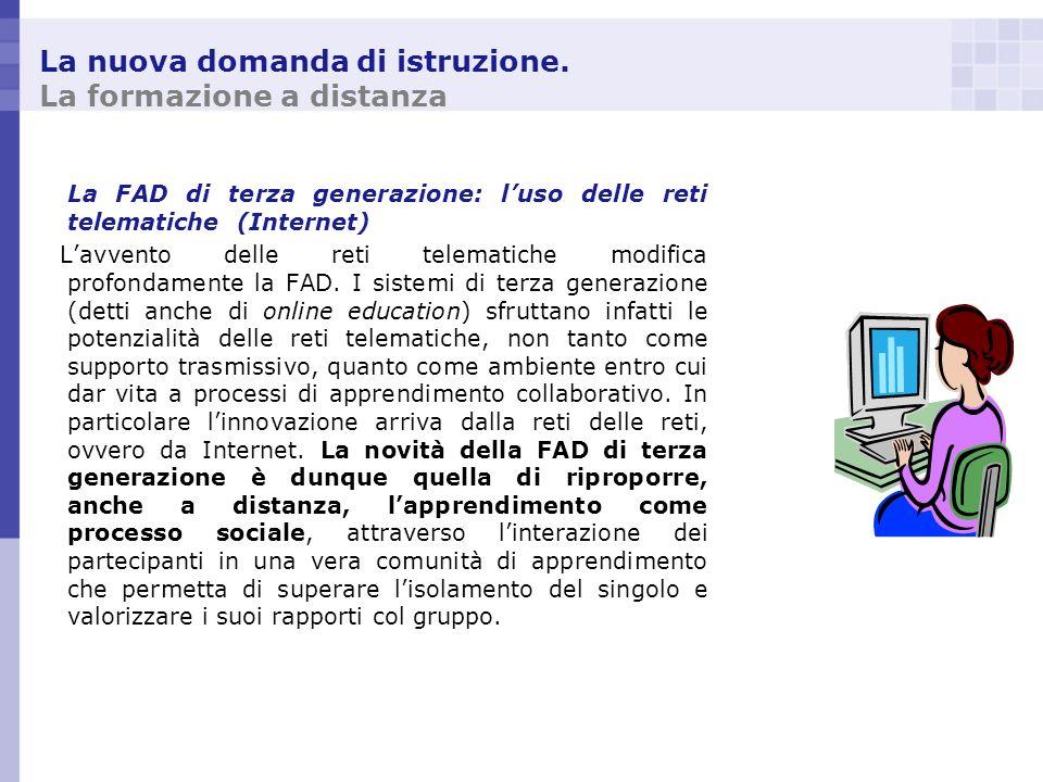 La nuova domanda di istruzione. La formazione a distanza La FAD di terza generazione: luso delle reti telematiche (Internet) Lavvento delle reti telem