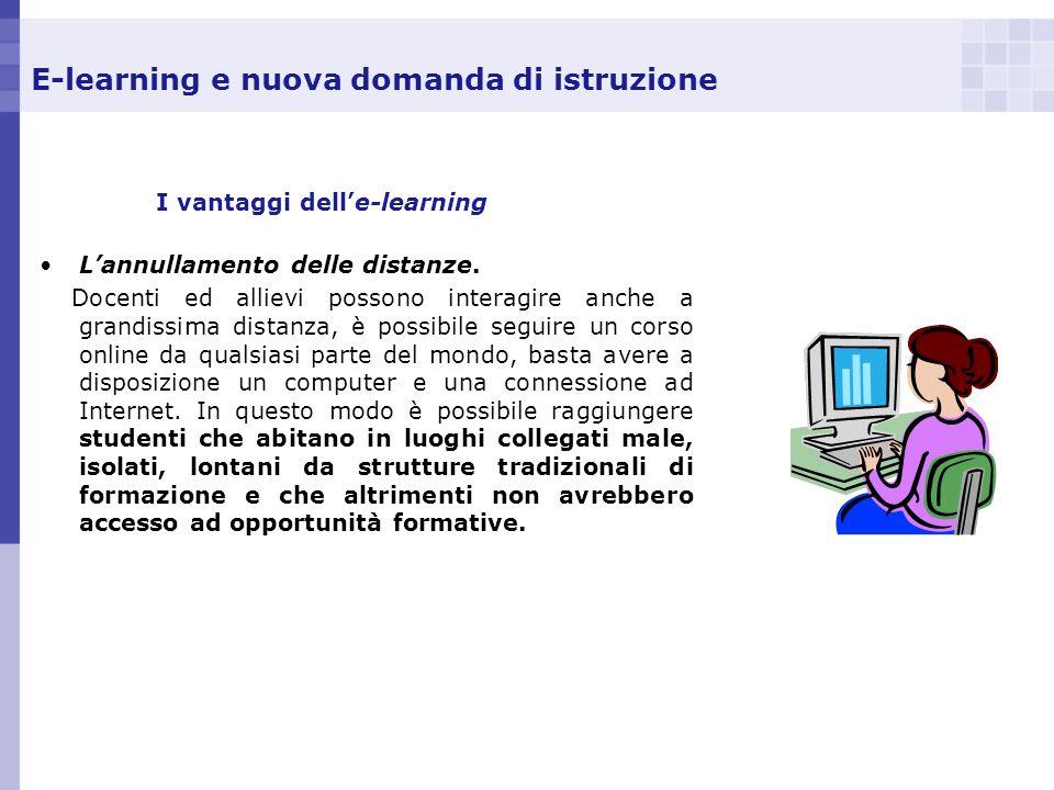 E-learning e nuova domanda di istruzione I vantaggi delle-learning Lannullamento delle distanze. Docenti ed allievi possono interagire anche a grandis