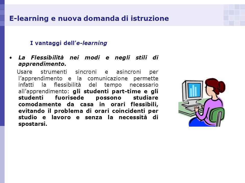 E-learning e nuova domanda di istruzione I vantaggi delle-learning La Flessibilità nei modi e negli stili di apprendimento. Usare strumenti sincroni e