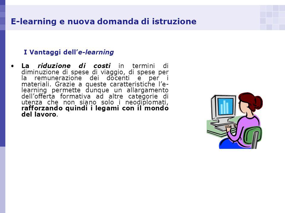 E-learning e nuova domanda di istruzione I Vantaggi delle-learning La riduzione di costi in termini di diminuzione di spese di viaggio, di spese per l