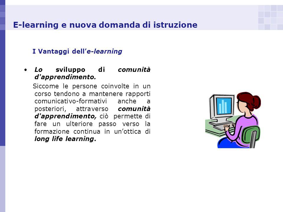 E-learning e nuova domanda di istruzione I Vantaggi delle-learning Lo sviluppo di comunità d'apprendimento. Siccome le persone coinvolte in un corso t