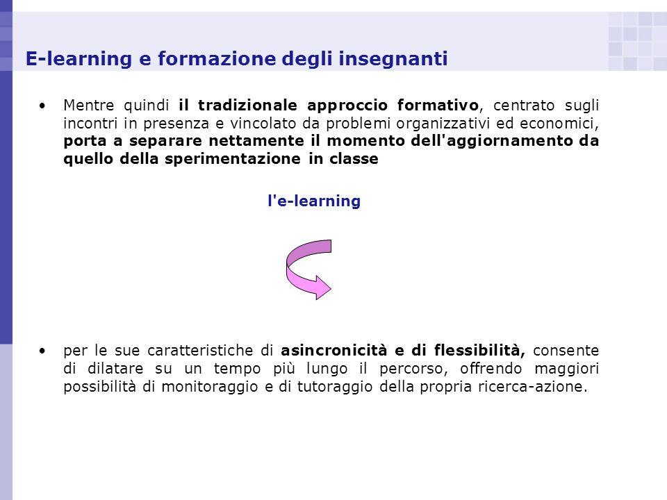 E-learning e formazione degli insegnanti Mentre quindi il tradizionale approccio formativo, centrato sugli incontri in presenza e vincolato da problem