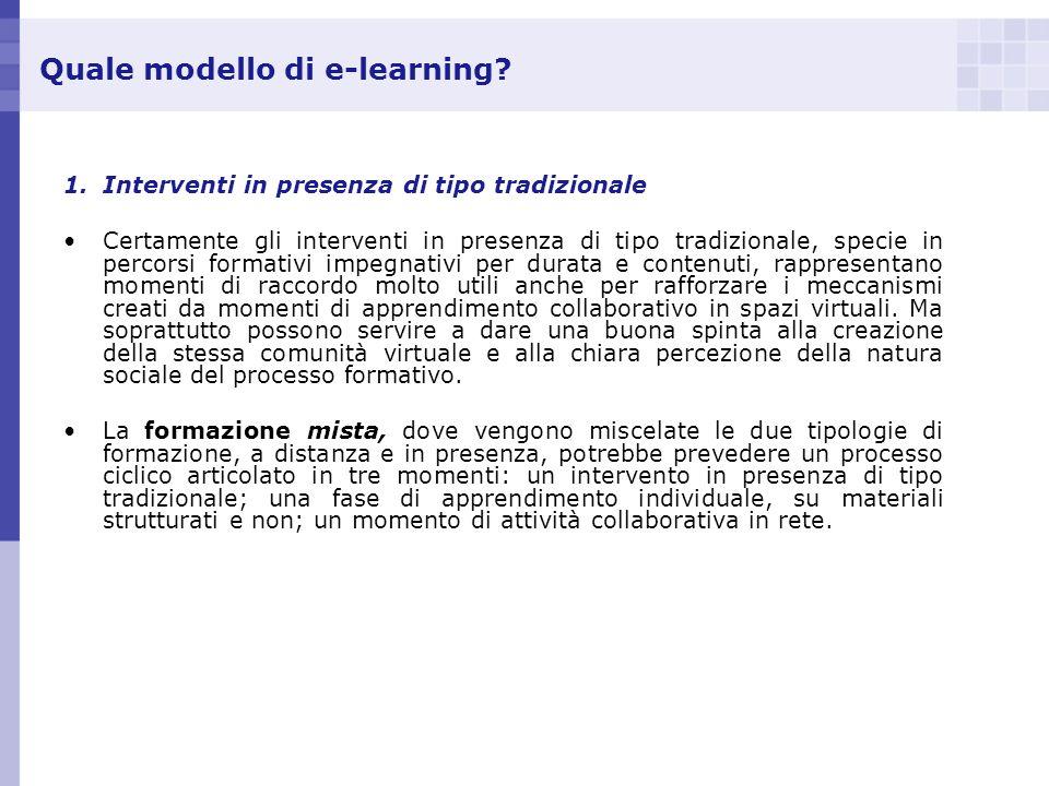 Quale modello di e-learning? 1.Interventi in presenza di tipo tradizionale Certamente gli interventi in presenza di tipo tradizionale, specie in perco