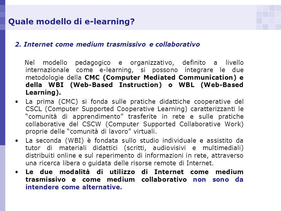 Quale modello di e-learning? 2. Internet come medium trasmissivo e collaborativo Nel modello pedagogico e organizzativo, definito a livello internazio