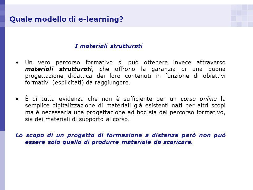 Quale modello di e-learning? I materiali strutturati Un vero percorso formativo si può ottenere invece attraverso materiali strutturati, che offrono l