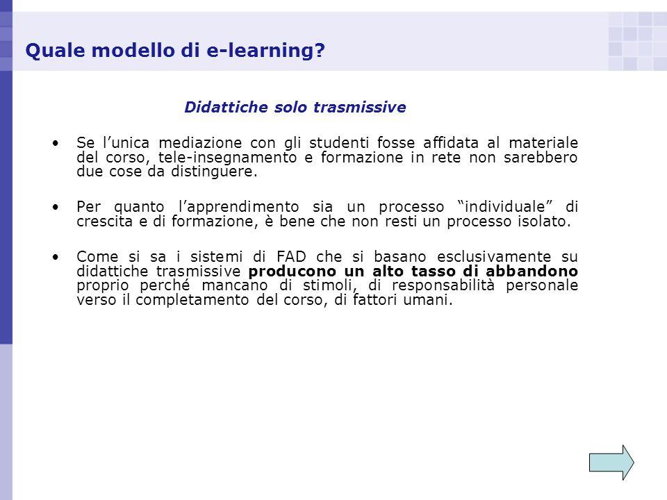 Quale modello di e-learning? Didattiche solo trasmissive Se lunica mediazione con gli studenti fosse affidata al materiale del corso, tele-insegnament