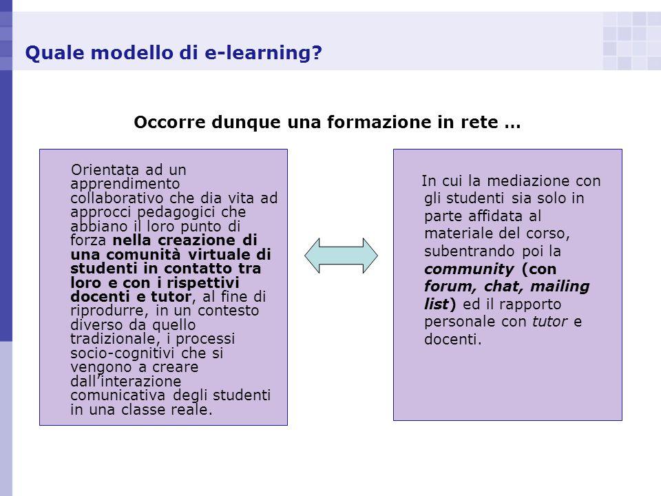 Quale modello di e-learning? Orientata ad un apprendimento collaborativo che dia vita ad approcci pedagogici che abbiano il loro punto di forza nella